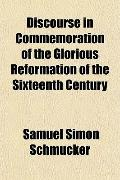 Discourse in Commemoration of the Glorious Reformation of the Sixteenth Century