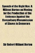Speech of the Right Hon. R. Wilmot Horton on Moving for the Production of the Evidence Again...