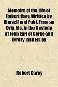 Memoirs of the Life of Robert Cary, Written by Himself and Publ. From an Orig. Ms. in the Cu...