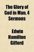 The Glory of God in Man, 4 Sermons