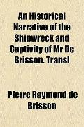 An Historical Narrative of the Shipwreck and Captivity of Mr De Brisson. Transl
