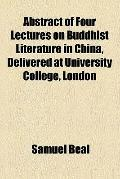 Abstract of Four Lectures on Buddhist Literature in China, Delivered at University College, ...
