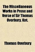 The Miscellaneous Works in Prose and Verse of Sir Thomas Overbury, Knt.