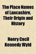 The Place Names of Lancashire, Their Origin and History