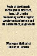 Reply of the Canada Wesleyan Conference, June, 1841, to the Proceedings of the English Wesle...