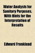 Water Analysis for Sanitary Purposes, With Hints for the Interpretation of Results