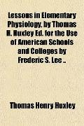 Lessons in Elementary Physiology, by Thomas H. Huxley Ed. for the Use of American Schools an...