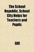 The School Republic, School City Helps for Teachers and Pupils