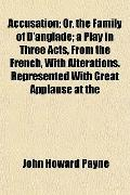 Accusation; Or, the Family of D'anglade; a Play in Three Acts, From the French, With Alterat...