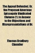 The Appeal Defended, Or, the Proposed American Episcopate Vindicated (Volume 2); In Answer t...