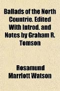 Ballads of the North Countrie. Edited With Introd. and Notes by Graham R. Tomson