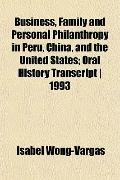 Business, Family and Personal Philanthropy in Peru, China, and the United States; Oral Histo...