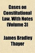 Cases on Constitutional Law. With Notes (Volume 3)