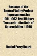 Passage of the Central Valley Project Improvement Act, 1991-1992; Oral History Transcript: t...