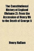 The Constitutional History of England (Volume 2); From the Accession of Henry Vii to the Dea...