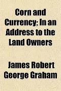 Corn and Currency; In an Address to the Land Owners