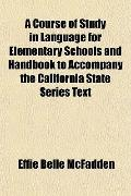 A Course of Study in Language for Elementary Schools and Handbook to Accompany the Californi...