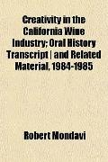 Creativity in the California Wine Industry; Oral History Transcript | and Related Material, ...