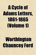 A Cycle of Adams Letters, 1861-1865 (Volume 1)