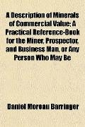 A Description of Minerals of Commercial Value; A Practical Reference-Book for the Miner, Pro...