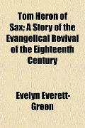 Tom Heron of Sax; A Story of the Evangelical Revival of the Eighteenth Century