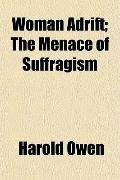 Woman Adrift; The Menace of Suffragism