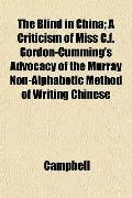The Blind in China; A Criticism of Miss C.f. Gordon-Cumming's Advocacy of the Murray Non-Alp...