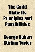The Guild State; Its Principles and Possibilities