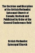 The Doctrine and Discipline of the British Methodist Episcopal Church of Canada; Revised and...