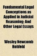 Fundamental Legal Conceptions as Applied in Judicial Reasoning; And Other Legal Essays