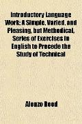 Introductory Language Work; A Simple, Varied, and Pleasing, but Methodical, Series of Exerci...