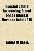 Invested Capital Accounting; Based on the Internal Revenue Act of 1918