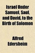 Israel Under Samuel, Saul, and David, to the Birth of Solomon