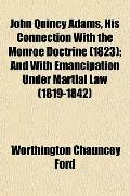 John Quincy Adams, His Connection With the Monroe Doctrine (1823); And With Emancipation Und...