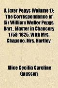 A Later Pepys (Volume 1); The Correspondence of Sir William Weller Pepys, Bart., Master in C...