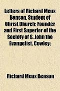 Letters of Richard Meux Benson, Student of Christ Church; Founder and First Superior of the ...