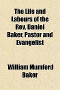 The Life and Labours of the Rev. Daniel Baker, Pastor and Evangelist