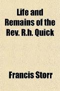 Life and Remains of the Rev. R.h. Quick