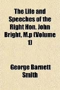 The Life and Speeches of the Right Hon. John Bright, M.p (Volume 1)
