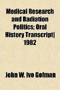 Medical Research and Radiation Politics; Oral History Transcript| 1982