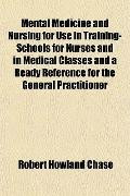 Mental Medicine and Nursing for Use in Training-Schools for Nurses and in Medical Classes an...