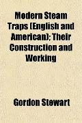 Modern Steam Traps (English and American); Their Construction and Working
