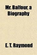 Mr. Balfour, a Biography