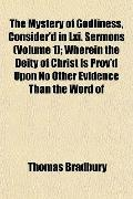 The Mystery of Godliness, Consider'd in Lxi. Sermons (Volume 1); Wherein the Deity of Christ...