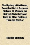 The Mystery of Godliness, Consider'd in Lxi. Sermons (Volume 2); Wherein the Deity of Christ...