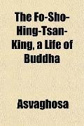 The Fo-Sho-Hing-Tsan-King, a Life of Buddha