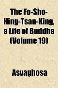 The Fo-Sho-Hing-Tsan-King, a Life of Buddha (Volume 19)