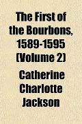 The First of the Bourbons, 1589-1595 (Volume 2)