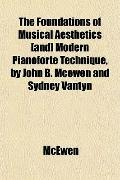 The Foundations of Musical Aesthetics [and] Modern Pianoforte Technique, by John B. Mcewen a...