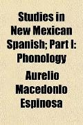 Studies in New Mexican Spanish; Part I: Phonology
